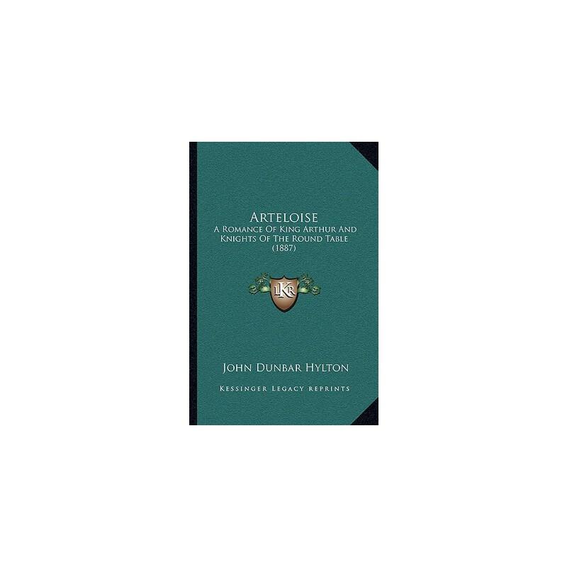 【预订】Arteloise: A Romance of King Arthur and Knights of the Round Table (1887) 9781165923502 美国库房发货,通常付款后3-5周到货!