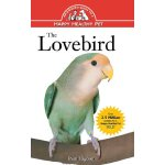 The Lovebird: An Owner's Guide to a Happy Healthy Pet [ISBN