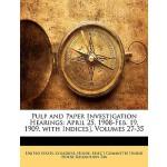 【预订】Pulp and Paper Investigation Hearings: April 25, 1908-F