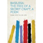 Basilissa; the Free of a Secret Craft, a Poem [ISBN: 978-13