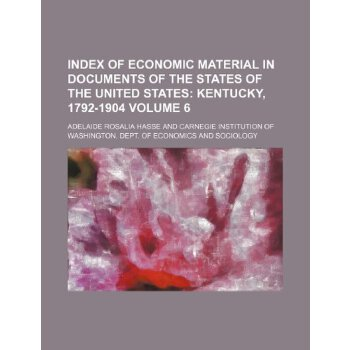 Index of economic material in documents of the states of the United States Volume 6;  Kentucky, 1792-1904 [ISBN: 978-1236123602] 美国发货无法退货,约五到八周到货