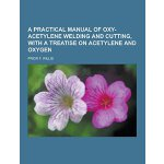 A Practical Manual of Oxy-Acetylene Welding and Cutting, wi