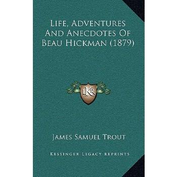 【预订】Life, Adventures and Anecdotes of Beau Hickman (1879) 9781166629625 美国库房发货,通常付款后3-5周到货!