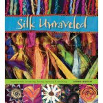 Silk Unraveled: Experiments in Tearing, Fusing, Layering &