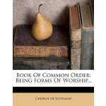 Book Of Common Order: Being Forms Of Worship... [ISBN: 978-
