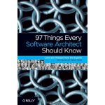 97 Things Every Software Architect Should Know: Collective