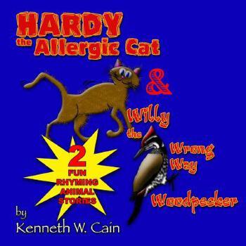 【预订】Hardy the Allergic Cat & Willy the Wrong Way Woodpecker: 2 Fun Rhyming Animal Stories 预订商品,需要1-3个月发货,非质量问题不接受退换货。