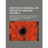Grafton's chronicle, or history of England Volume 2 ; to wh