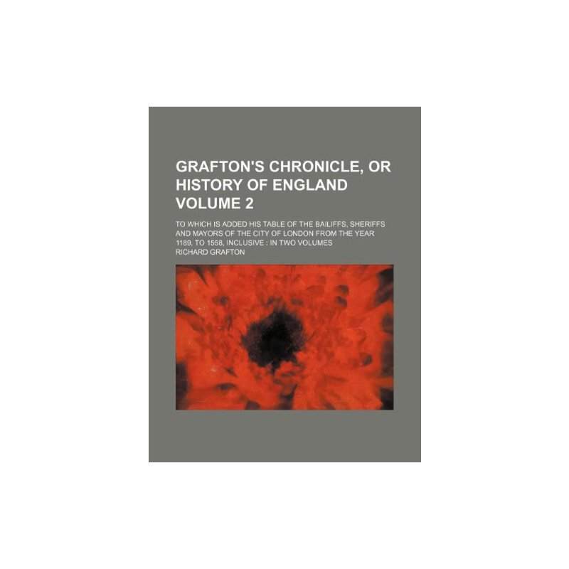 Grafton's chronicle, or history of England Volume 2 ; to which is added his table of the bailiffs, sheriffs and mayors of the city of London from the year 1189, to 1558... [ISBN: 978-1130083507] 美国发货无法退货,约五到八周到货