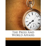 The Press And World Affairs [ISBN: 978-1179595801]