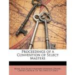 【预订】Proceedings of a Convention of Select Masters 978114995