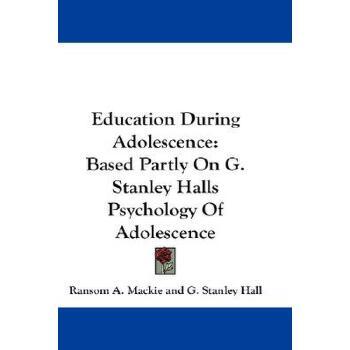 【预订】Education During Adolescence: Based Partly on G. Stanley Halls Psychology of Ad... 美国库房发货,通常付款后3-5周到货!