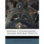 Antonii A Leeuwenhoek ... Arcana Naturae Detecta (Italian E