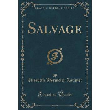 【预订】Salvage (Classic Reprint) 预订商品,需要1-3个月发货,非质量问题不接受退换货。