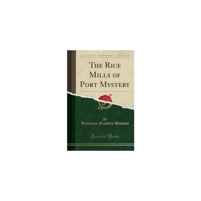 【预订】The Rice Mills of Port Mystery (Classic Reprint) 预订商品,需要1-3个月发货,非质量问题不接受退换货。