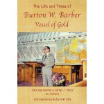 The Life and Times of Burton W. Barber Vessel of Gold [ISBN