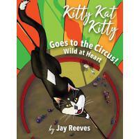 【预订】Kitty Kat Kitty Goes to the Circus: Wild at Heart