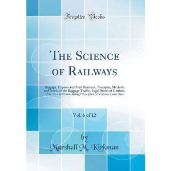【预订】The Science of Railways, Vol. 6 of 12: Baggage, Express and Mail Business; Principles, Methods and Needs of the Baggage Traffic, Legal Status of Carri 预订商品,需要1-3个月发货,非质量问题不接受退换货。