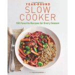Year-Round Slow Cooker: 100 Favorite Recipes for Every Seas