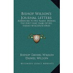 【预订】Bishop Wilson's Journal Letters: Addressed to His Famil