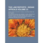 The Law reports Volume 33 ; Indian appeals. being cases in