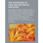 The antiquities of England and Wales displayed; being a gra