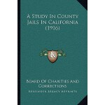 【预订】A Study in County Jails in California (1916) 9781166436