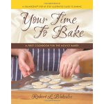 Your Time to Bake: A First Cookbook for the Novice Baker [I