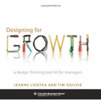 Designing for Growth: A Design Thinking Tool Kit for Managers (Columbia Business School Publishing) [ISBN: 978-0231158381]