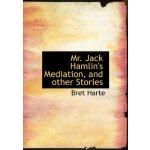 Mr. Jack Hamlin's Mediation, and other Stories [ISBN: 978-1