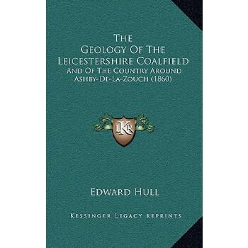 【预订】The Geology of the Leicestershire Coalfield: And of the Country Around Ashby-de... 9781168896841 美国库房发货,通常付款后3-5周到货!