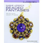 Sabine Lippert's Beaded Fantasies: 30 Romantic Jewelry Proj