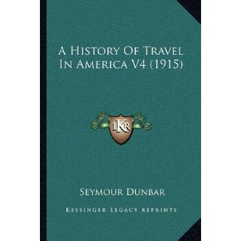 【预订】A History of Travel in America V4 (1915) 9781164132868 美国库房发货,通常付款后3-5周到货!