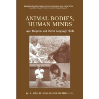 Animal Bodies, Human Minds: Ape, Dolphin, and Parrot Langua