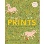 Heather Ross Prints: 50+ Designs and 20 Projects to Get You