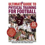 The Ultimate Guide to Physical Training for Football [ISBN: