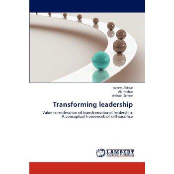 Transforming leadership: Value consideration of transformational leadership: A conceptual framework of self-sacrifice [ISBN: 978-3659315459] 美国发货无法退货,约五到八周到货