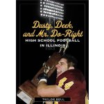 Dusty, Deek, and Mr. Do-Right: High School Football in Illi