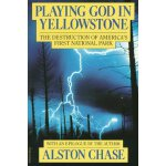 Playing God in Yellowstone: The Destruction of America's Fi
