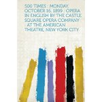 500 Times: Monday, October 16, 1899: Opera in English by th