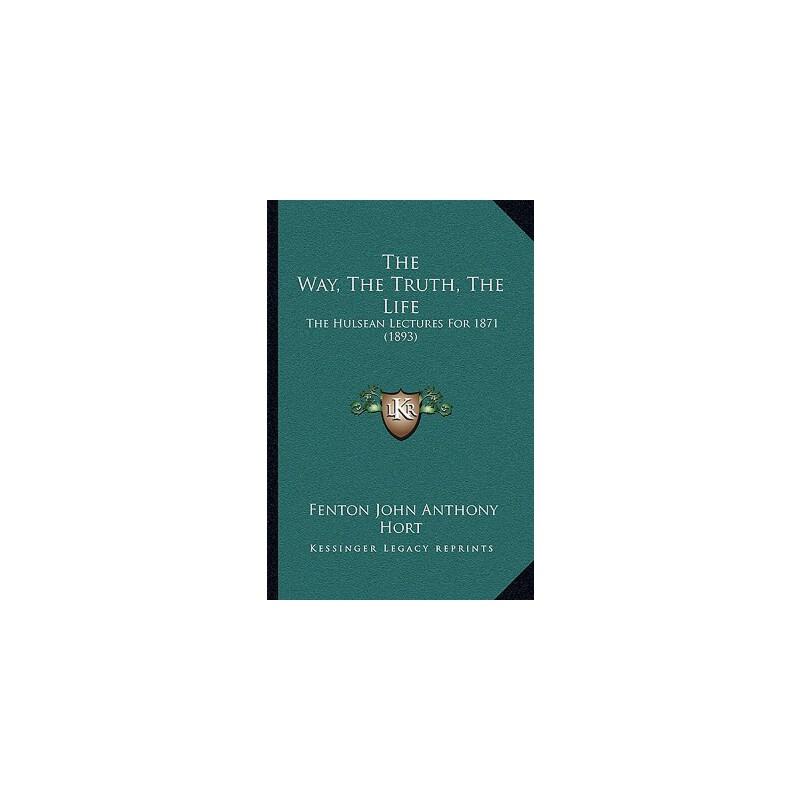 【预订】The Way, the Truth, the Life: The Hulsean Lectures for 1871 (1893) 9781166176952 美国库房发货,通常付款后3-5周到货!