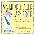 My Middle-aged Baby Book A Place to Write Down All the Thin