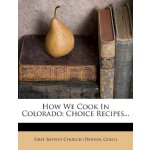 How We Cook In Colorado: Choice Recipes... [ISBN: 978-12475