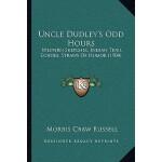 【预订】Uncle Dudley's Odd Hours: Western Sketches, Indian Trai