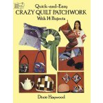 Quick-and-Easy Crazy Quilt Patchwork: With 14 Projects (Dov
