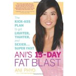 Ani's 15-Day Fat Blast: The Kick-Ass Plan to Get Lighter, T