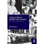 A Social History of Maternity and Childbirth: Key Themes in