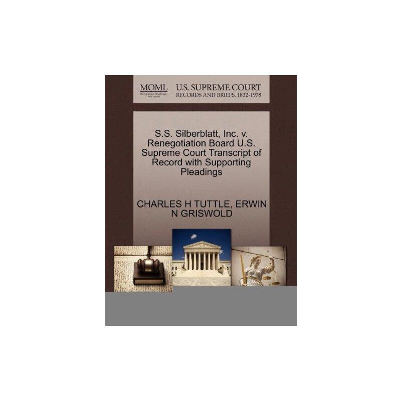 S.S. Silberblatt, Inc. v. Renegotiation Board U.S. Supreme Court Tran****** of Record with Supporting Pleadings [ISBN: 978-1270619055] 美国发货无法退货,约五到八周到货