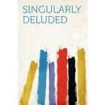 Singularly Deluded [ISBN: 978-1290364683]