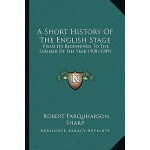 【预订】A Short History of the English Stage: From Its Beginnin